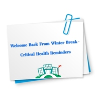 ​Welcome Back From Winter Break- Critical Health Reminders