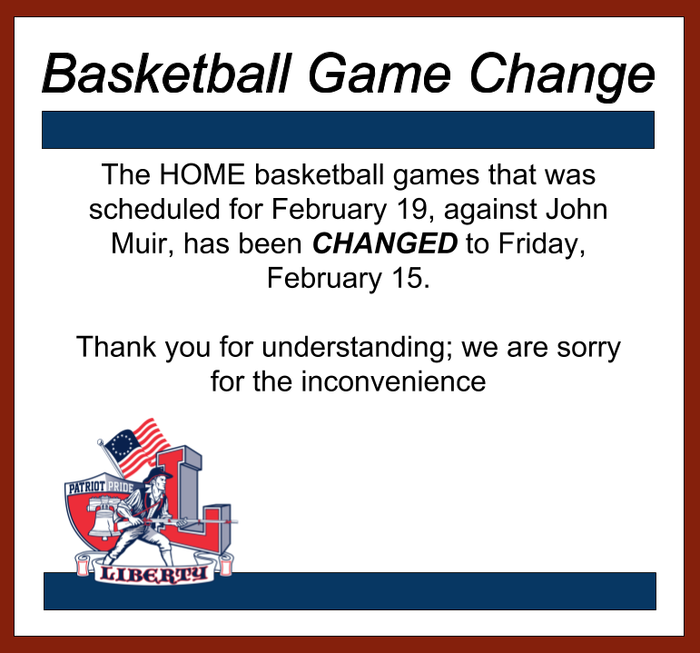 Basketball game changed from 2/19 to 2/15. Home game against John Muir